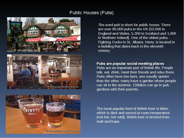 Public Houses (Pubs) The word pub is short for public house. There are over 6...