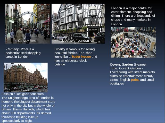 London is a major centre for entertainment, shopping and dining. There are th...