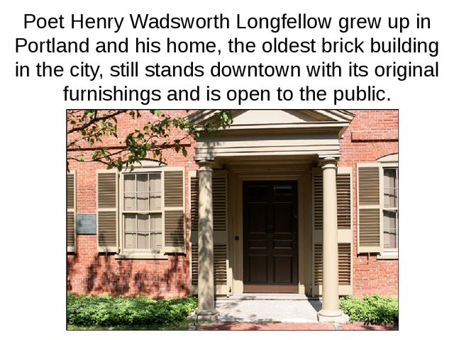 Poet Henry Wadsworth Longfellow grew up in Portland and his home, the oldest...