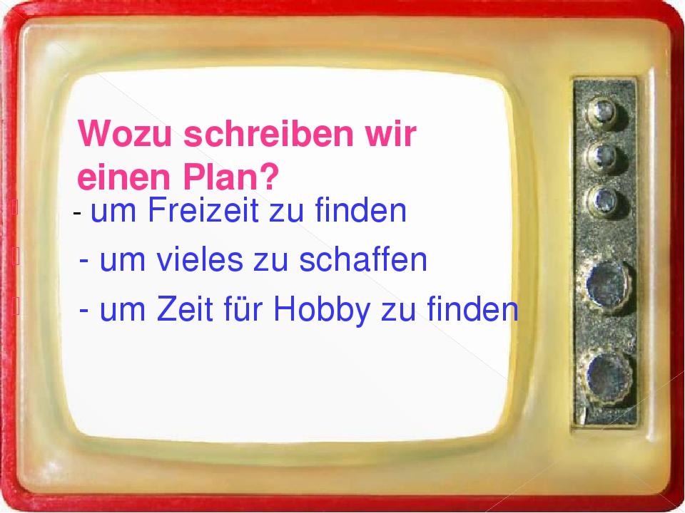 Wozu schreiben wir einen Plan? - um Freizeit zu finden - um vieles zu schaff...
