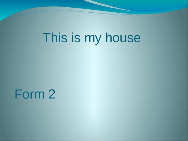 This is my house Form 2