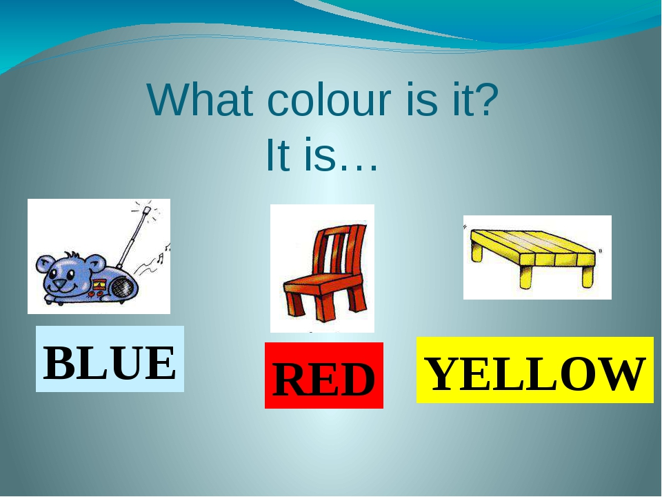 What colour is it? It is… BLUE RED YELLOW
