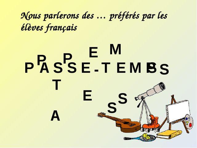 Nous parlerons des … préférés par les élèves français Nous parlerons des … p...
