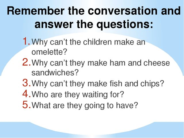 Remember the conversation and answer the questions: Why can't the children ma...