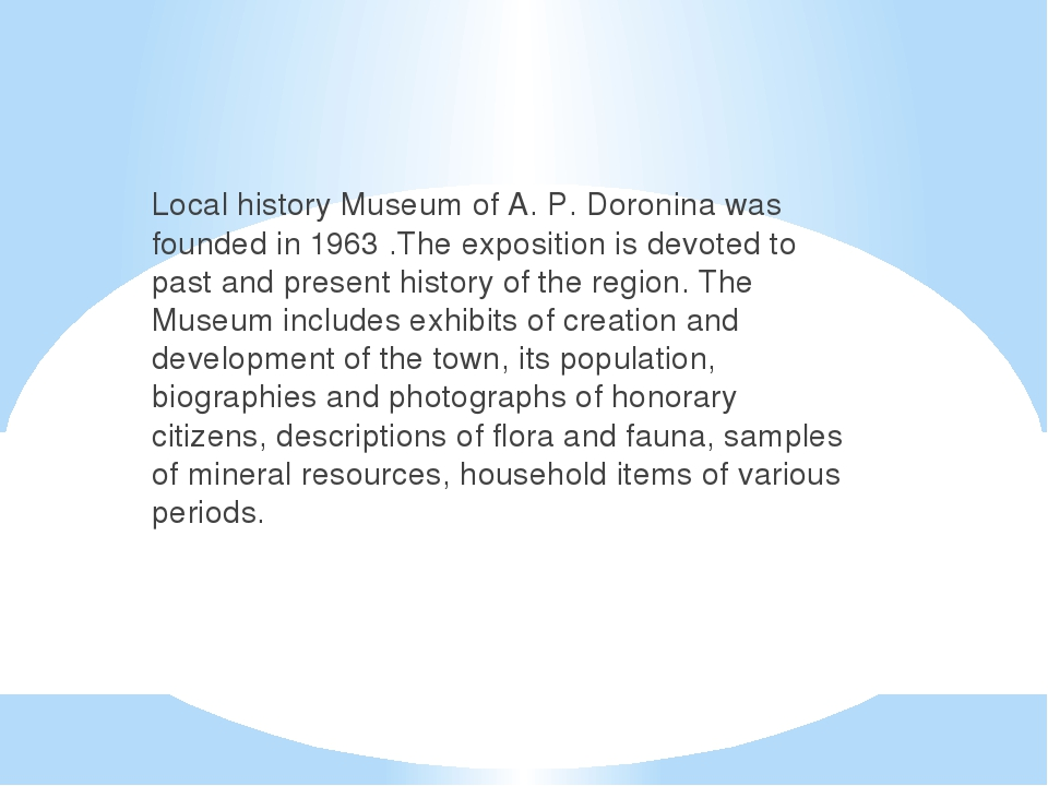 Local history Museum of A. P. Doronina was founded in 1963 .The exposition is...