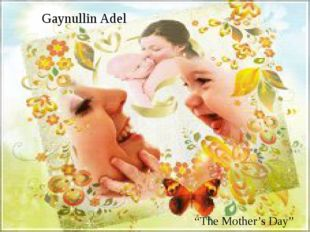 "Gaynullin Adel ""The Mother's Day"""