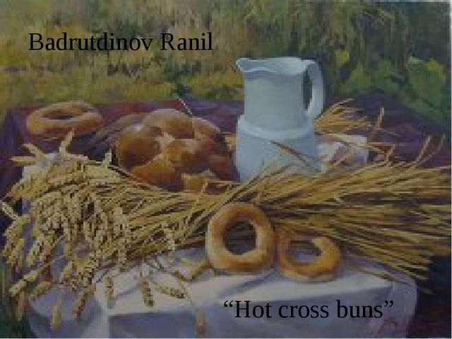 "Badrutdinov Ranil ""Hot cross buns"""