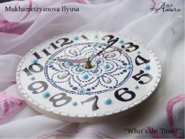 "Mukhametzyanova Ilyusa ""What's the Time?"""