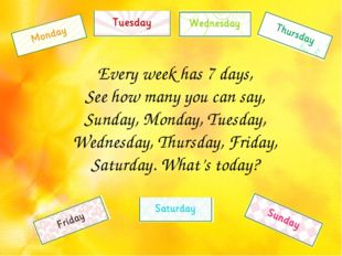 Every week has 7 days, See how many you can say, Sunday, Monday, Tuesday, Wed
