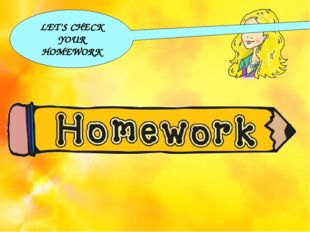 LET'S CHECK YOUR HOMEWORK