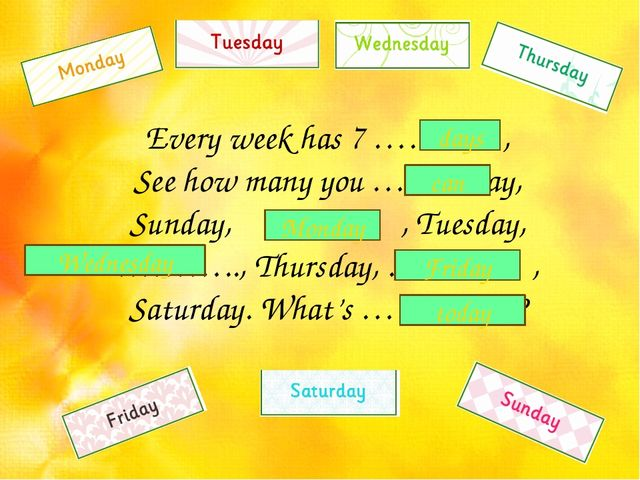 Every week has 7 ……… , See how many you …… say, Sunday, ……… , Tuesday, ………..,...