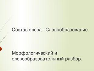 Состав слова. Словообразование. Морфологический и словообразовательный разбор.