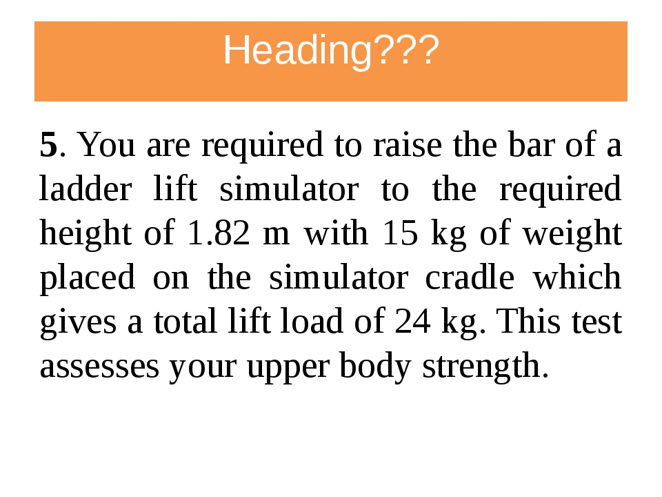 Heading??? 5. You are required to raise the bar of a ladder lift simulator to...