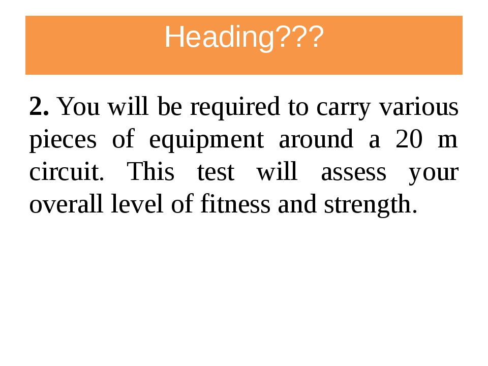 Heading??? 2. You will be required to carry various pieces of equipment aroun...