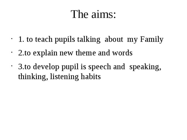The aims: 1. to teach pupils talking about my Family 2.to eхplain new theme a...