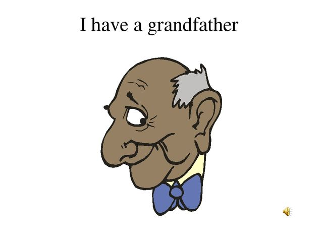 I have a grandfather