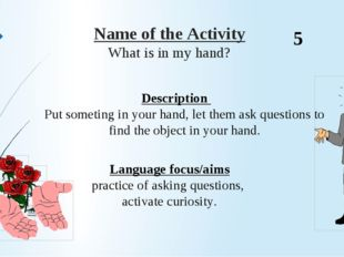 Name of the Activity What is in my hand? Description  Put someting in your h
