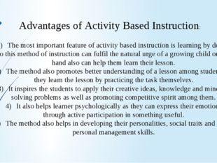 1)The most important feature of activity based instruction is learning by do
