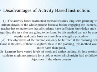 1)The activity based instruction method requires long-term planning with min