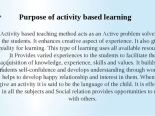 Activity based teaching method acts as an Active problem solver for the stude