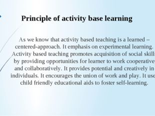 As we know that activity based teaching is a learned –centered-approach. It e