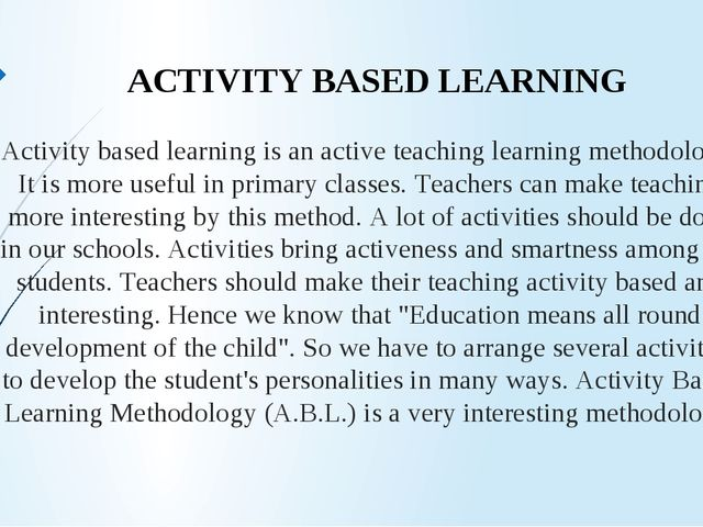 Activity based learning is an active teaching learning methodology. It is mor...
