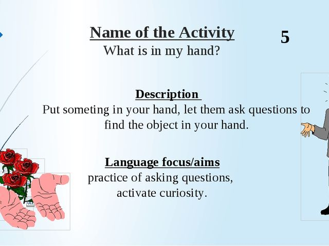 Name of the Activity What is in my hand? Description  Put someting in your h...