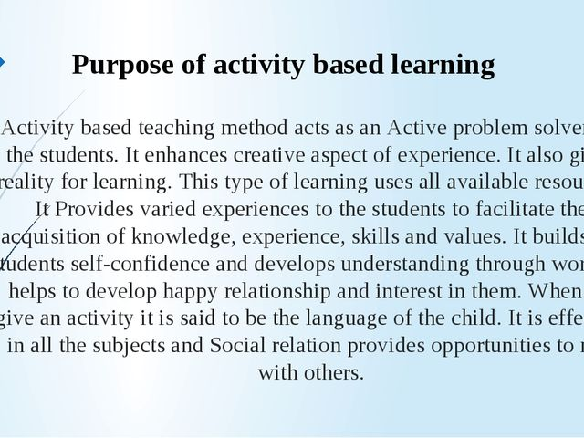 Activity based teaching method acts as an Active problem solver for the stude...