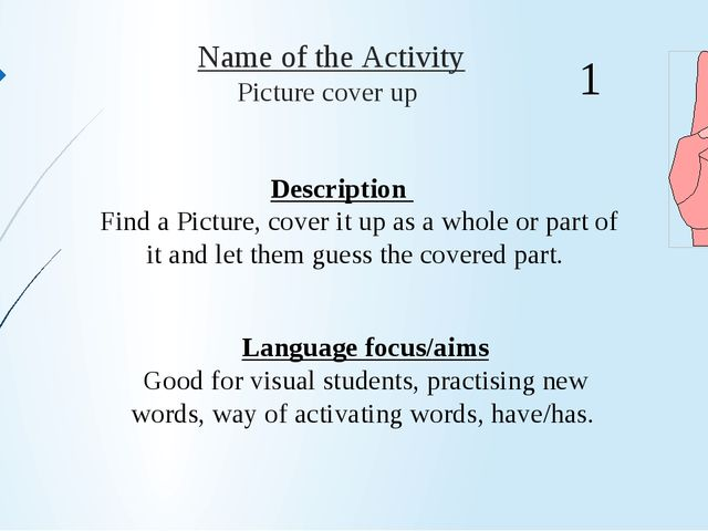 Name of the Activity Picture cover up Description  Find a Picture, cover it...