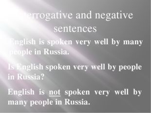 Interrogative and negative sentences English is spoken very well by many peop