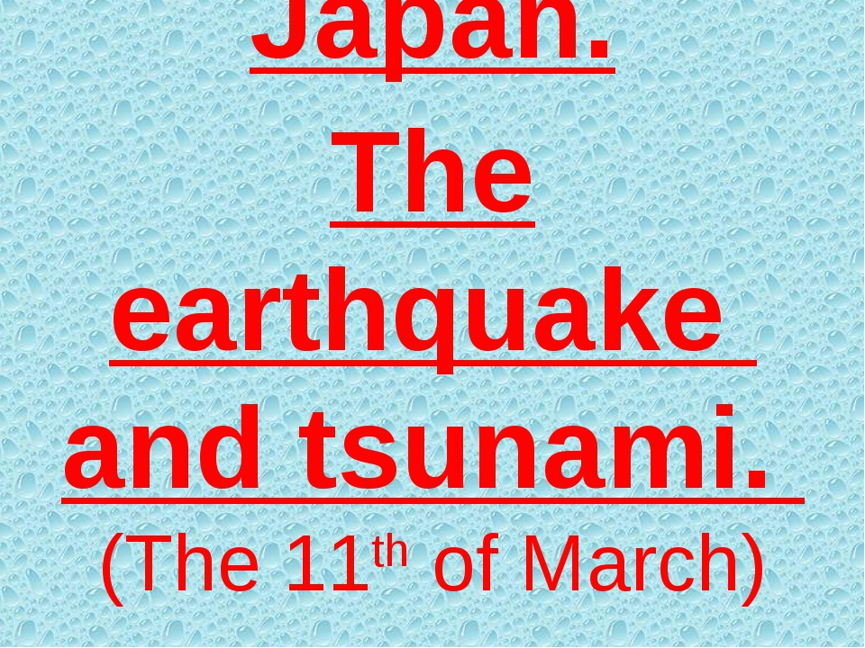 Japan. The earthquake and tsunami. (The 11th of March)