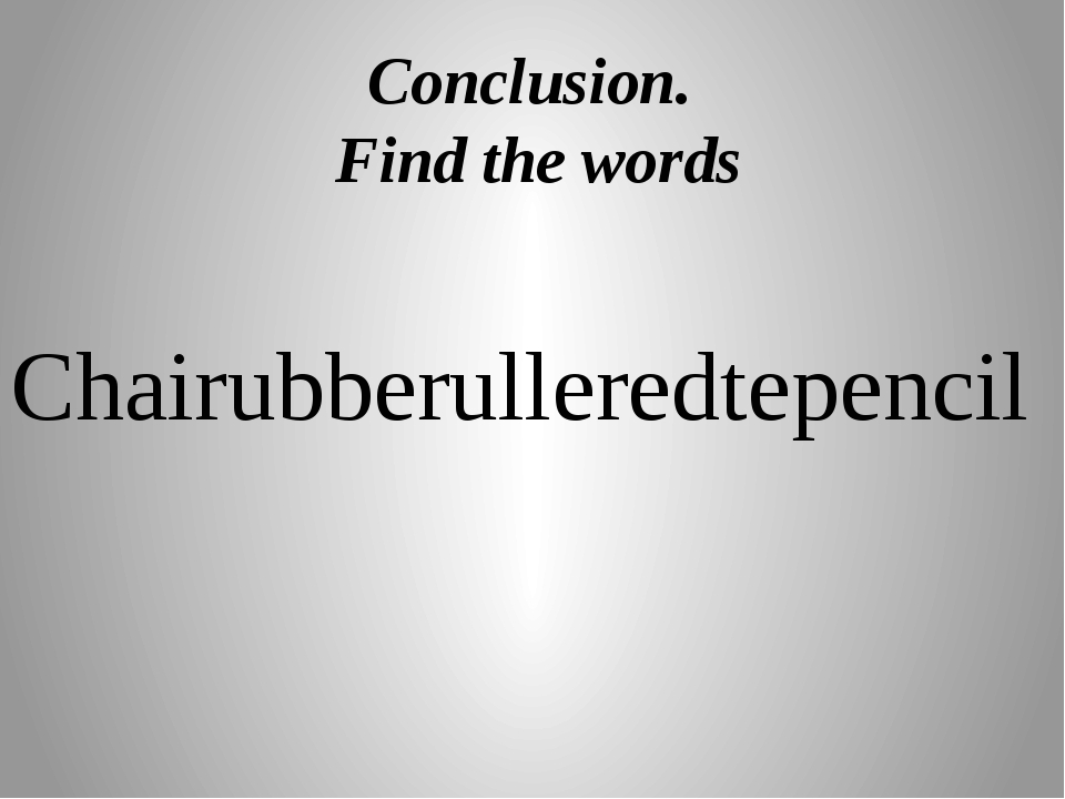 Conclusion. Find the words Chairubberulleredtepencil