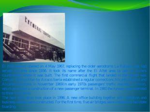 El Altet airport opened on 4 May 1967, replacing the older aerodrome La Rabas