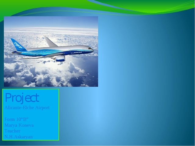 "Project Alicante-Elche Airport Form 10""B"" Marya Koneva Teacher N.H.Askaryan"