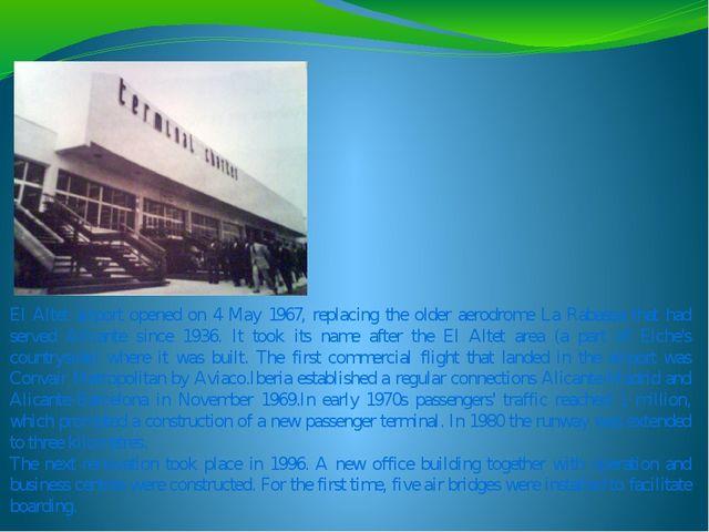 El Altet airport opened on 4 May 1967, replacing the older aerodrome La Rabas...