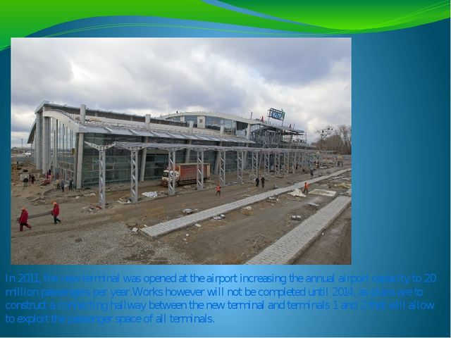 In 2011, the new terminal was opened at the airport increasing the annual air...