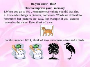 How to improve your memory 1.When you go to bed , remember everything you did