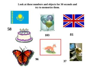 Look at these numbers and objects for 30 seconds and try to memorize them. 58