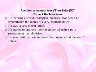 Are the statements true (T) or false (F)? Correct the false ones. He became