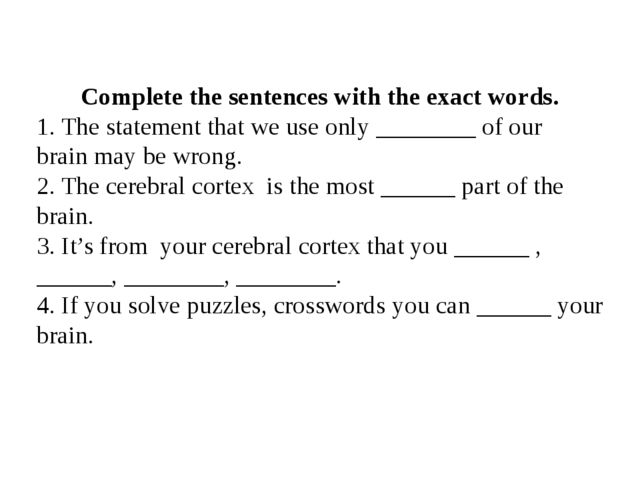 Complete the sentences with the exact words. 1. The statement that we use onl...