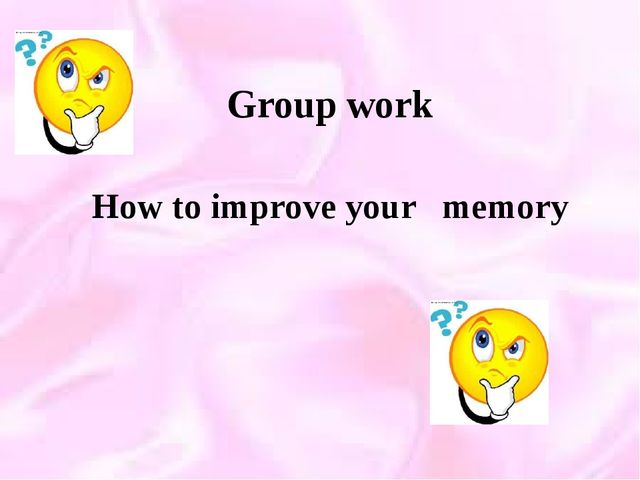 Group work How to improve your memory