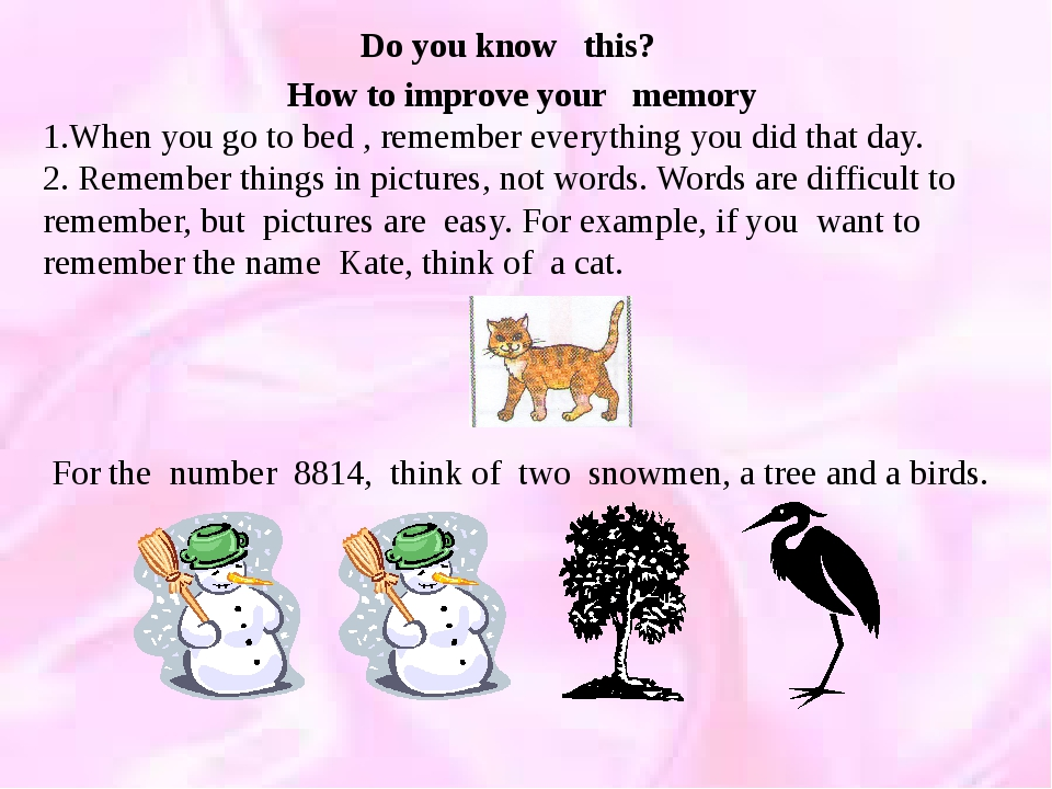How to improve your memory 1.When you go to bed , remember everything you did...