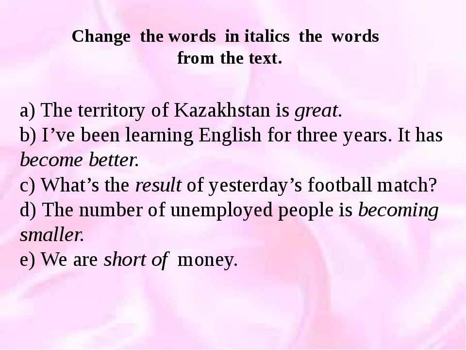 a) The territory of Kazakhstan is great. b) I've been learning English for t...