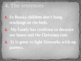 In Russia children don't hang stockings on the beds. My family has tradition