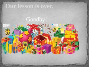 Goodby! Our lesson is over.