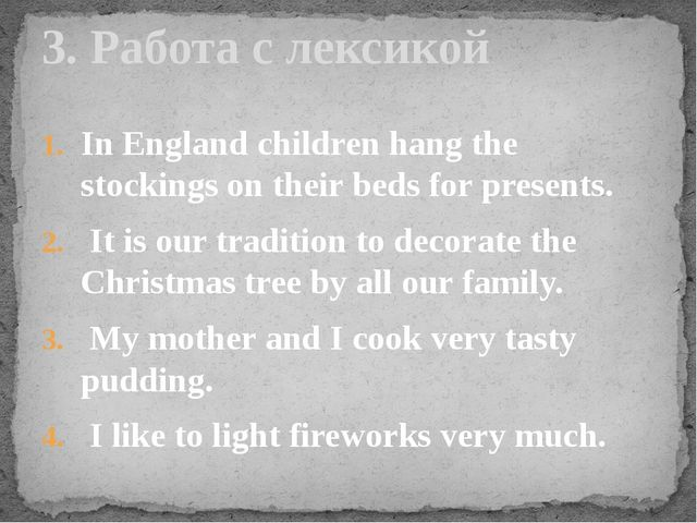 In England children hang the stockings on their beds for presents. It is our...
