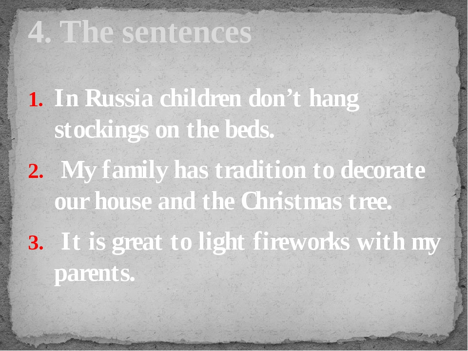 In Russia children don't hang stockings on the beds. My family has tradition...