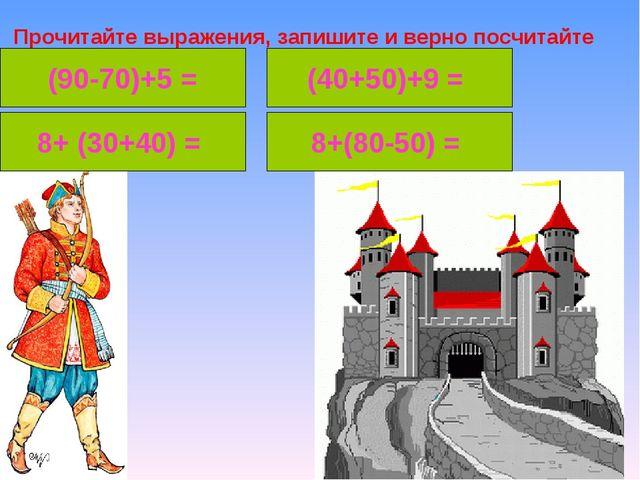 Прочитайте выражения, запишите и верно посчитайте (90-70)+5 = 8+ (30+40) = 8+...