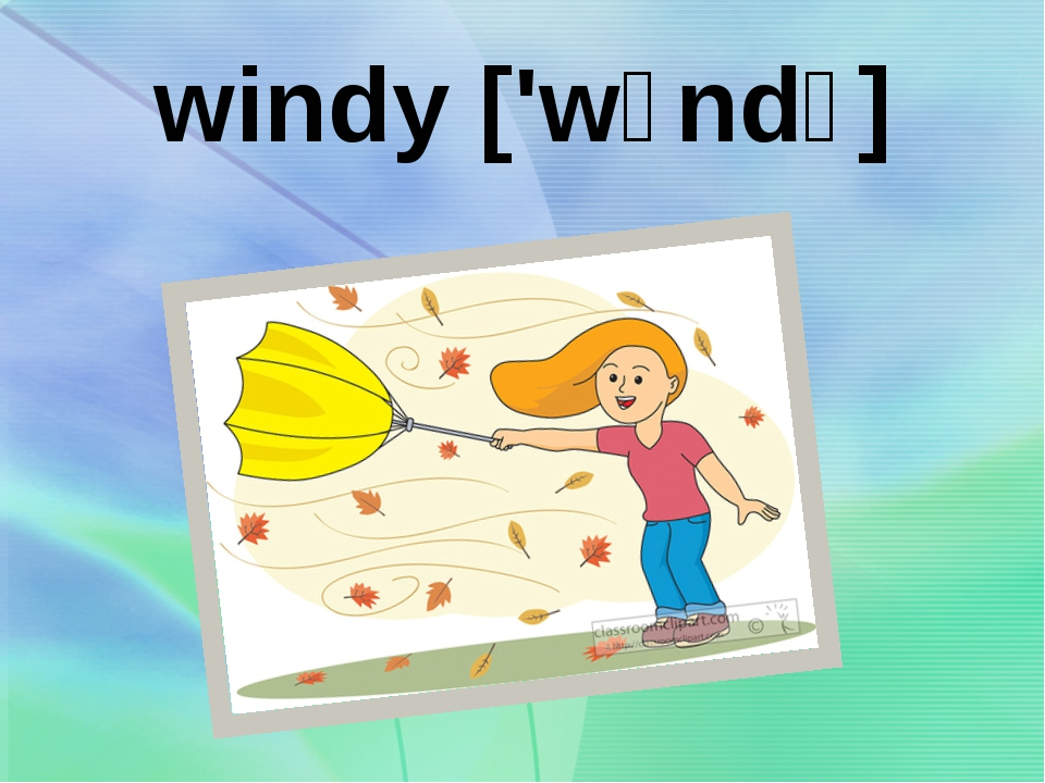 windy ['wɪndɪ] frosty ['frɔstɪ]