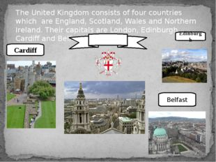 The United Kingdom consists of four countries which are England, Scotland, Wa